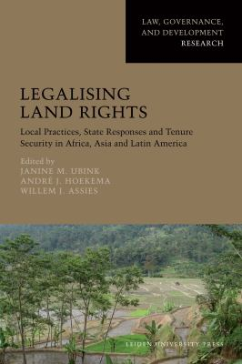 Legalising Land Rights: Local Practices, State Responses and Tenure Security in Africa, Asia and Latin America 9789087280567