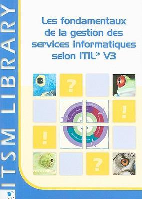 Les Fondamentaux de la Gestion Des Services Informatiques: Selon ITIL V3 9789087530587