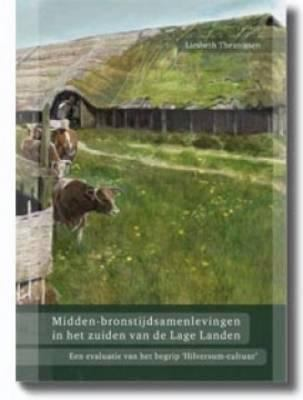 Midden-Bronstijdsamenlevingen in Het Zuiden Van de Lage Landen: Een Evaluatie Van Het Begrip Hilversum-Cultuur 9789088900174