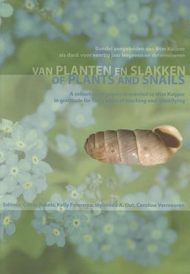 Van Planten En Slakken/Of Plants And Snails: Bundel Aangeboden Aan Wim Kuijper ALS Dank Voor Veertig Jaar Lesgeven En Determineren/A Collection Of Pap 9789088900518
