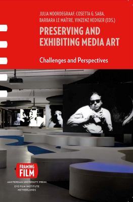 Preserving and Exhibiting Media Art: Challenges and Perspectives 9789089642912