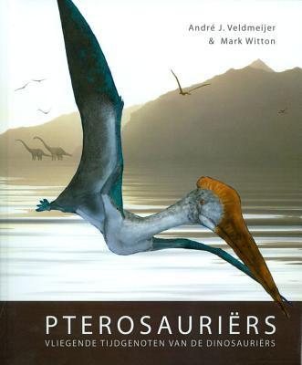 Pterosauriers: Vliegende Tijdgenoten Van de Dinosauriers 9789088900648