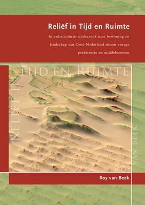 Relief in Tijd En Ruimte: Interdisciplinair Onderzoek Naar Bewoning En Landschap Van Oost-Nederland Tussen de Vroege Prehistorie En Middeleeuwen 9789088900488