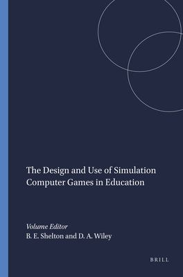 The Design and Use of Simulation Computer Games in Education 9789087901554