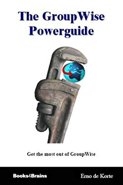 The Group Wise Powerguide: Get the Most Out of Group Wise