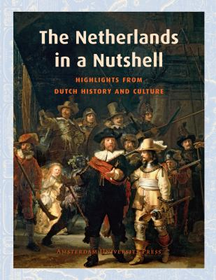 The Netherlands in a Nutshell: Highlights from Dutch History and Culture 9789089640390