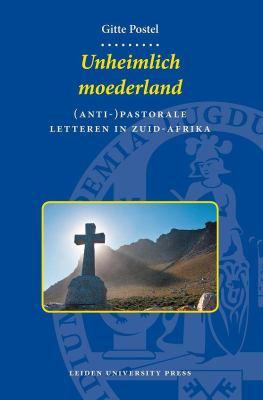 Unheimlich Moederland: Anti-Pastorale Letteren in Zuid-Afrika 9789087280031