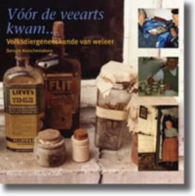 Voor de Veearts Kwam... Volksdiergeneeskunde Van Weleer 9789088900136
