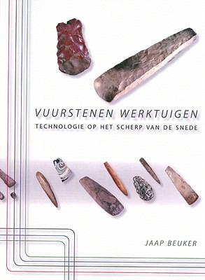 Vuurstenen Werktuigen: Technologie Op Het Scherp Van de Snede 9789088900433