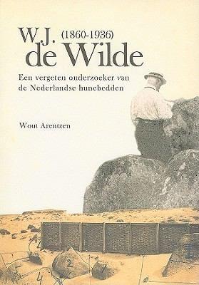 W. J. de Wilde (1860-1936): Een Vergeten Onderzoeker Van de Nederlandse Hunebedden 9789088900600