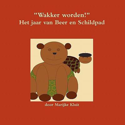 Wakker Worden! Het Jaar Van Beer En Schildpad 9789081557931