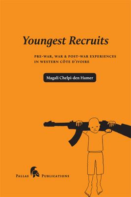 Youngest Recruits: Pre-War, War & Post-War Experiences in Western Cote D'Ivoire 9789085550280