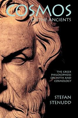 Cosmos of the Ancients. the Greek Philosophers on Myth and Cosmology 9789178940455