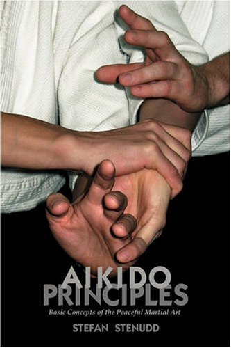 Aikido Principles: Basic Concepts of the Peaceful Martial Art 9789178940172
