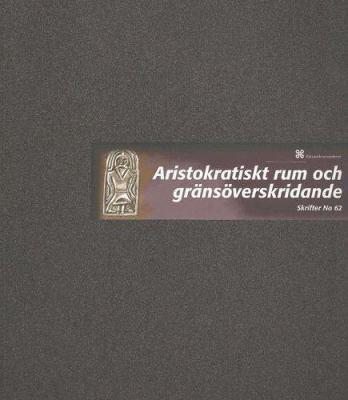 Aristokratiskt Rum Och Gransoverskridande: Jarrestad Och Sydostra Skane Mellan Region Och Rike 600-1100 9789172093812