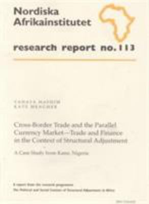 Cross-Border Trade and the Parallel Currency Market - Trade and Finance in the Context of Structural Adjustment: A Case Study from Kano, Nigeria, Rese 9789171064493