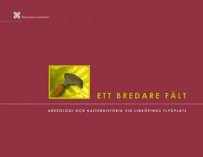 Ett Bredare Fdlt: Arkeologi Och Kulturhistoria VID Linkopings Flygplats 9789172093782