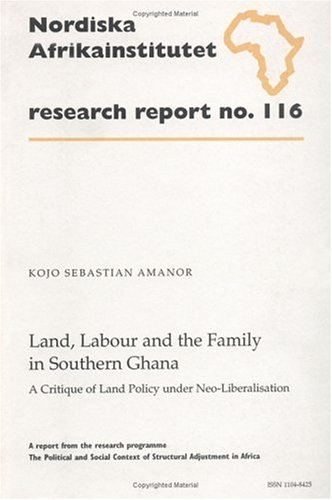Land, Labour and the Family in Southern Ghana: A Critique of Land Policy Under Neo-Liberalisation, Research Report 116 9789171064684