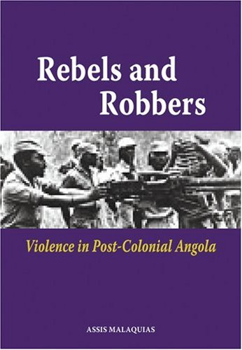 Rebels and Robbers: Violence in Post-Colonial Angola 9789171065803