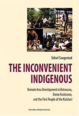Inconvenient Indigenous : Remote Area Development in Botswana
