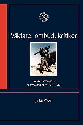 Vktare, Ombud, Kritiker: Sverige I Amerikanskt Skerhetstnkande 1961-1968 9789173350167