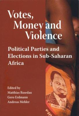Votes, Money and Violence: Political Parties and Elections in Sub-Saharan Africa 9789171065797