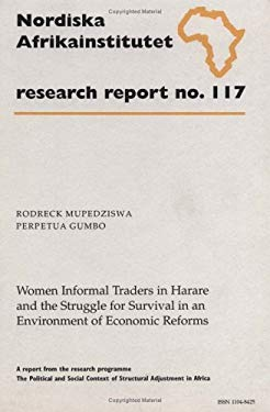 Women Informal Traders in Harare and the Struggle for Survival in an Environment of Economic Reforms: Research Report No. 117 9789171064691