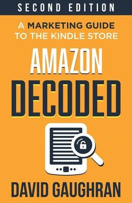 Amazon Decoded: A Marketing Guide to the Kindle Store (Let's Get Publishing)