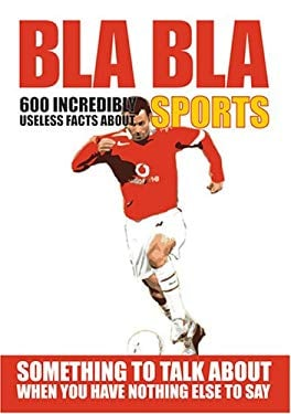 Bla Bla Sports: 600 Incredibly Useless Facts about Sports 9789185449262
