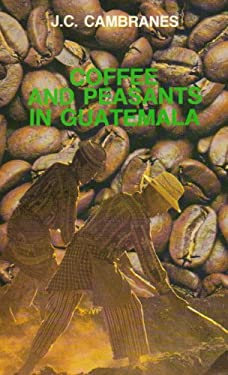 Coffee and Peasants: The Origins of the Modern Plantation Economy in Guatemala, 1853-1897 (Monographs, No 10)