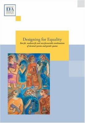 Designing for Equality: Best-Fit, Medium-Fit and Non-Favourable Combinations of Electoral Systems and Gender Quotas 9789185391967