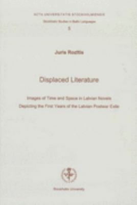 Displaced Literature: Images of Time and Space in Latvian Novels Depicting the First Years of the Latvian Postwar Exile 9789185445097