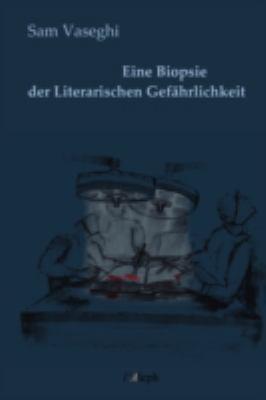 Eine Biopsie Der Literarischen Gefhrlichkeit 9789186131289