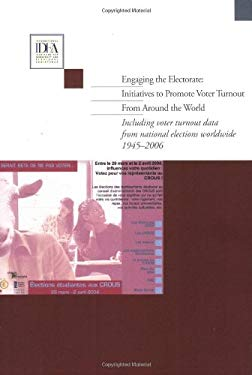 Engaging the Electorate: Initiatives to Promote Voter Turnout from Around the World: Including Voter Turnout Data from National Elections Worldwide 19 9789185391912
