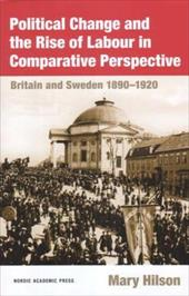 Political Change and the Rise of Labour in Comparative Perspective: Britain and Sweden 1890-1920
