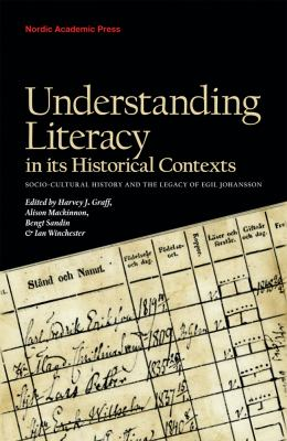Understanding Literacy in Its Historical Contexts: Socio-Cultural History and the Legacy of Egil Johansson 9789185509072