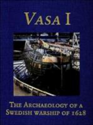 Vasa I: The Archaeology of a Swedish Royal Ship of 1628 9789197465908