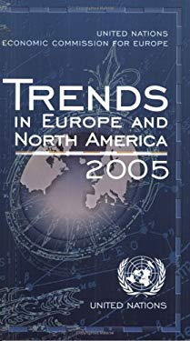 Trends in Europe and North America 2005: The Statistical Pocketbook of the Economic Commission for Europe (Includes the Thematic Atlas of Europe and N 9789211169287