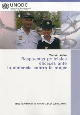 Manual Sobre Respuestas Policiales Eficaces Ante La Violencia Contra La Mujer 9789213302163