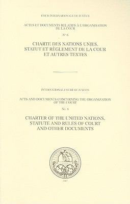 Charte Des Nations Unies, Statut Et Reglement de la Cour Et Autres Textes/Charter Of The United Nations, Statute And Rules Of Court And Other Document 9789210710268