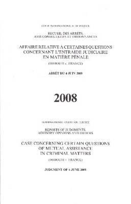 Case Concerning Certain Questions of Mutual Assistance in Criminal Matters (Djibouti V. France): Judgment of 4 June 2008 9789210710480