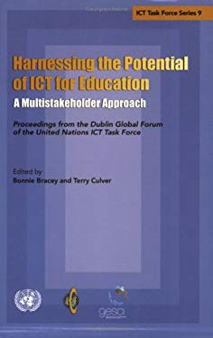 Harnessing the Potential of Ict for Education: A Multistakeholder Approach: Proceedings from the Dublin Global Forum of the United Nations Ict Task Fo 9789211045482