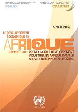 Le Developpement Economique En Afrique Rapport 2011:: Promouvoir Le Developpement Industriel En Afrique Dans Le Nouveau Contexte Mondial 9789212123943
