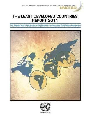 Least Developed Countries Report 2011: Exploring the Role of South-South Cooperation and Integration for Inclusive Growth and Sustainable Development 9789211128352