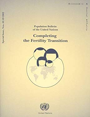 Population Bulletin of the United Nations 2002: Completing the Fertility Transitionspecial Issue 9789211513707