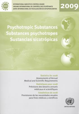 Psychotropic Substances: Statistics for 2009: Assessments of Annual Medical and Scientific Requirements for Substances of the Convention on Psy 9789210481342