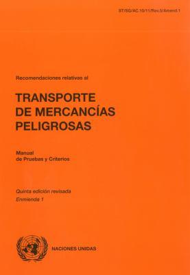 Recomendaciones Relativas Al Transporte de Mercancias Peligrosas: Manual de Pruebas y Criterios. Quinta Edicion Revisada. Enmienda 1 9789213390467