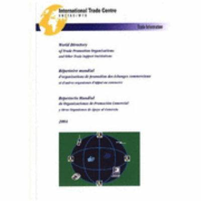 World Directory of Trade Promotion Organizations and Other Support Institutions: Technical Paper 2004 9789210150088