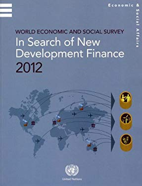 World Economic and Social Survey 2012: In Search of New Development Finance 9789211091656