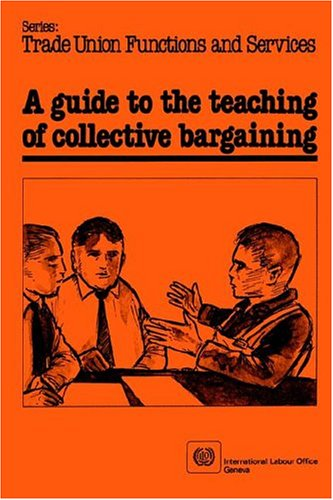 A Guide to the Teaching of Collective Bargaining 9789221028673